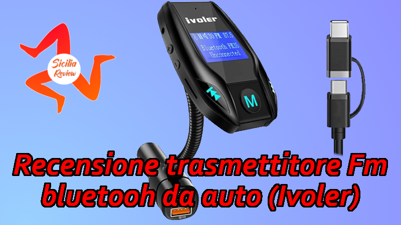 Recensione trasmettitore Fm bluetooh da auto (Ivoler)