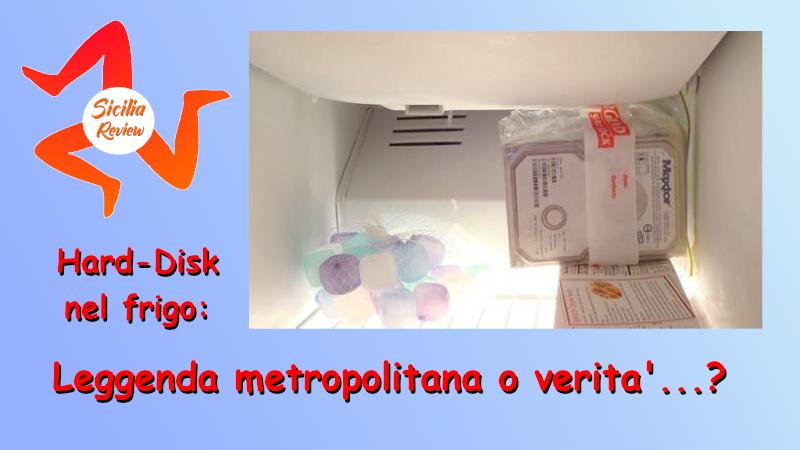 Hard-Disk nel frigo: Leggenda metropolitana o verità'…?