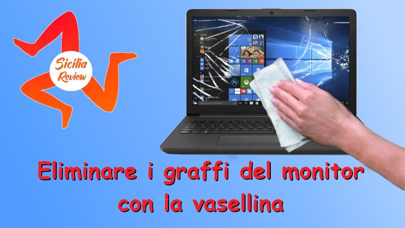 Eliminare i graffi del monitor con la vasellina